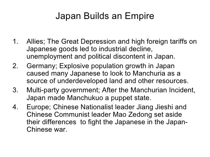Japan Builds an Empire <ul><li>Allies; The Great Depression and high foreign tariffs on Japanese goods led to industrial d...