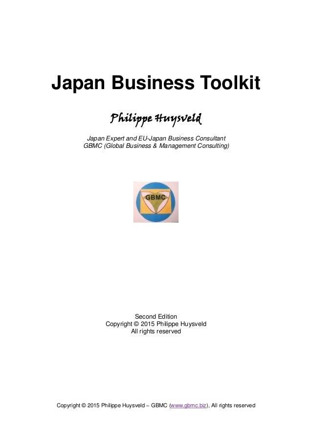 Copyright © 2015 Philippe Huysveld – GBMC (www.gbmc.biz), All rights reserved Japan Business Toolkit Philippe Huysveld Jap...