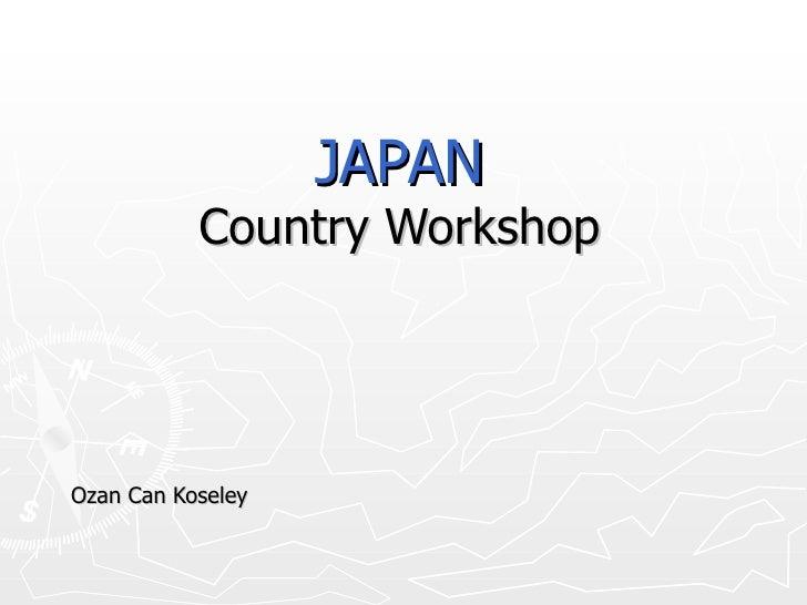 JAPAN Country Workshop Ozan Can Koseley