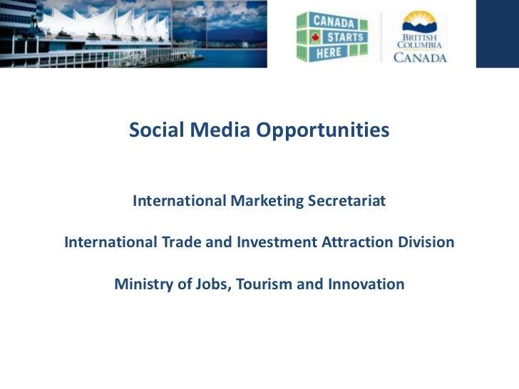 Social Media Opportunities         International Marketing SecretariatInternational Trade and Investment Attraction Divisi...