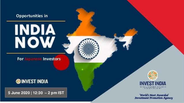5 June 2020 World's Most Awarded Investment Promotion Agency 5 June 2020 | 12:30 – 2 pm IST Opportunities in For Japanese ...