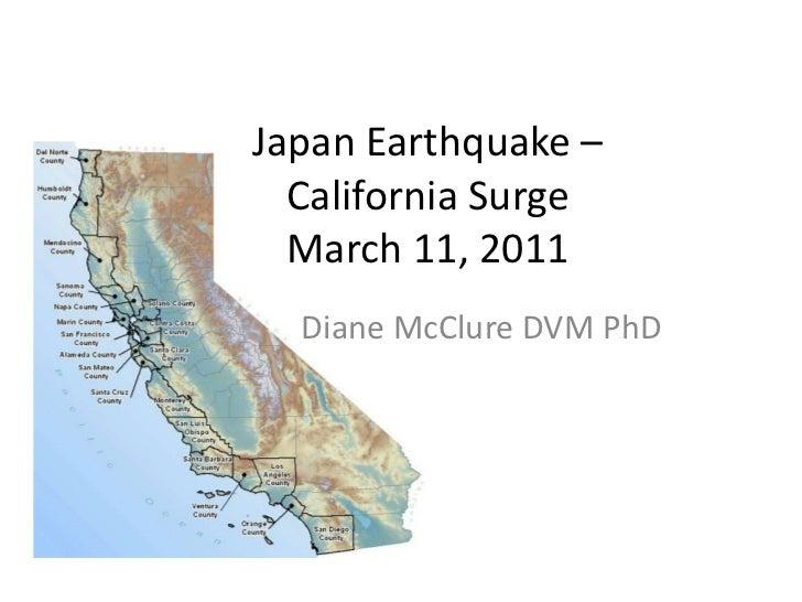 Japan Earthquake – California SurgeMarch 11, 2011<br />Diane McClure DVM PhD<br />