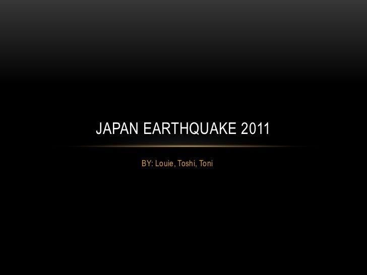 BY: Louie, Toshi, Toni<br />Japan earthquake 2011<br />