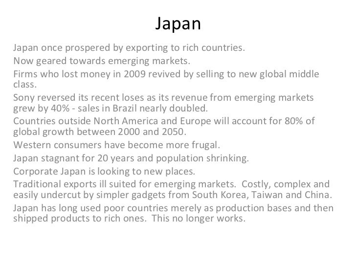 Japan  Japan once prospered by exporting to rich countries. Now geared towards emerging markets. Firms who lost money in 2...