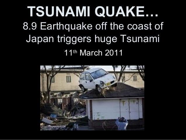 TSUNAMI QUAKE…8.9 Earthquake off the coast of Japan triggers huge Tsunami         11th March 2011