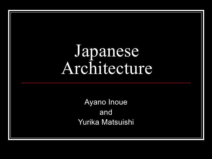 Japanese Architecture Ayano Inoue and Yurika Matsuishi
