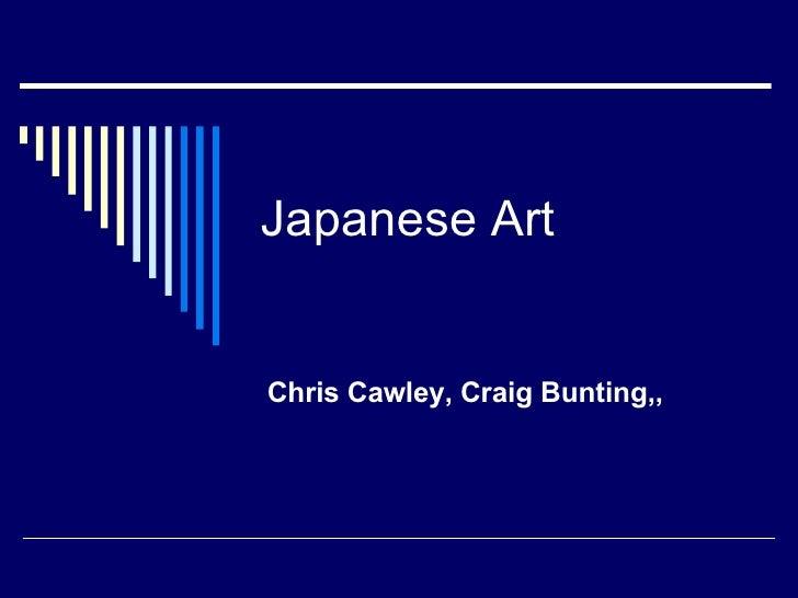 Japanese Art Chris Cawley, Craig Bunting,,