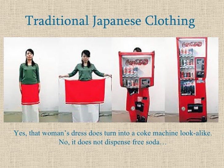 Traditional Japanese Clothing Yes, that woman's dress does turn into a coke machine look-alike. No, it does not dispense f...
