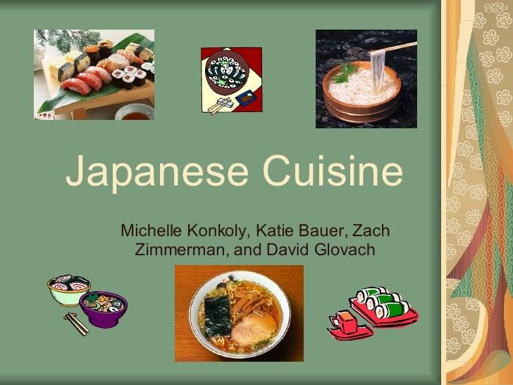 Japanese Cuisine Michelle Konkoly, Katie Bauer, Zach Zimmerman, and David Glovach
