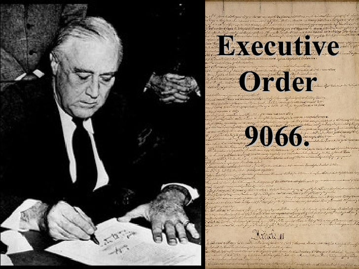 essay on executive order 9066 Executive order 9066 was a united states presidential executive order signed and issued during world war ii by franklin roosevelt it ultimately allowed the.