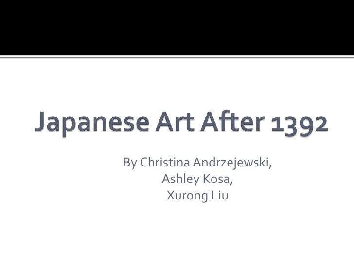 Japanese Art After 1392<br />By Christina Andrzejewski, <br />Ashley Kosa,<br />Xurong Liu<br />