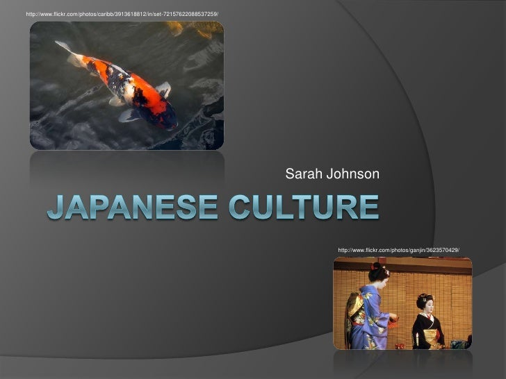 Japanese Culture<br />Sarah Johnson<br />http://www.flickr.com/photos/caribb/3913618812/in/set-72157622088537259/ <br />ht...