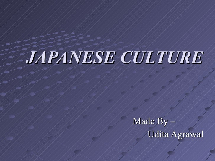 JAPANESE CULTURE Made By –   Udita Agrawal