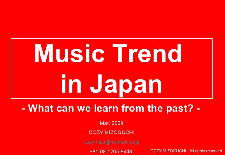 Music Trend  in Japan - What can we learn from the past? - Mar, 2009 COZY MIZOGUCHI [email_address] +81-08-1205-8448  COZY...