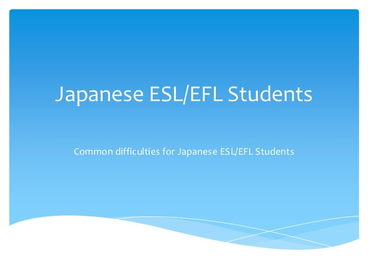 Japanese ESL/EFL Students<br />Common difficulties for Japanese ESL/EFL Students<br />