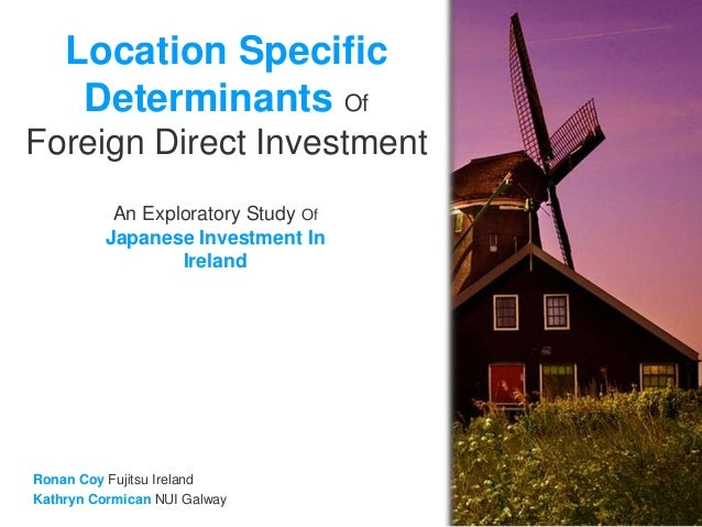 Location Specific Determinants Of Foreign Direct Investment Ronan Coy Fujitsu Ireland Kathryn Cormican NUI Galway Image So...