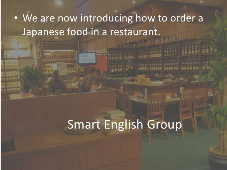 We are now introducing how to order a Japanese food in a restaurant.  <br />Smart English Group<br />