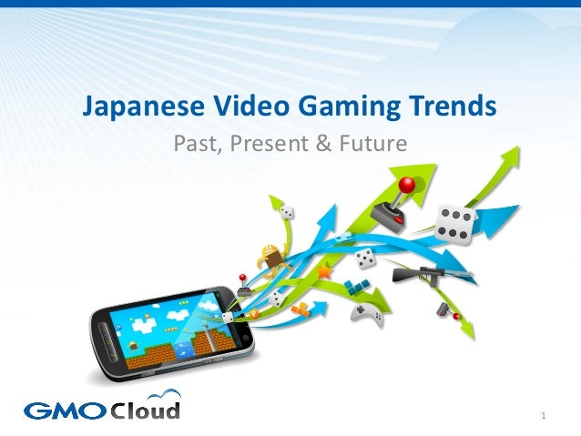 Japanese Video Gaming Trends      Past, Present & Future                               1