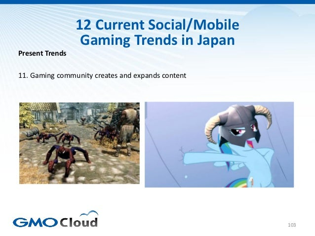 12 Current Social/Mobile                  Gaming Trends in JapanPresent Trends11. Gaming community creates and expands con...