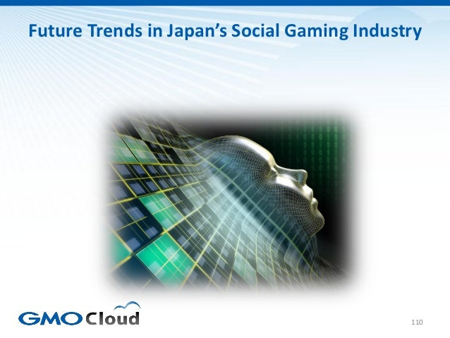 Future Trends in Japan's Social Gaming Industry                                             110
