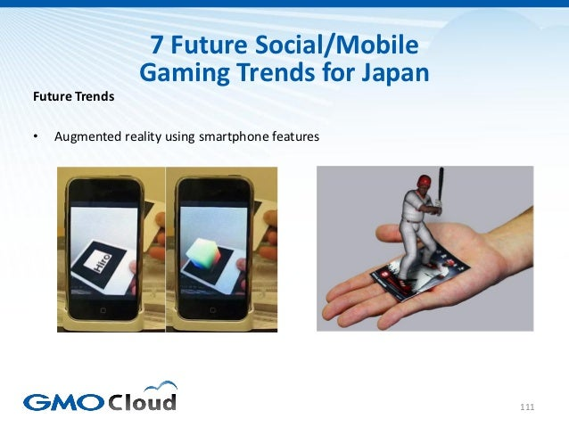 7 Future Social/Mobile                 Gaming Trends for JapanFuture Trends•   Augmented reality using smartphone features...