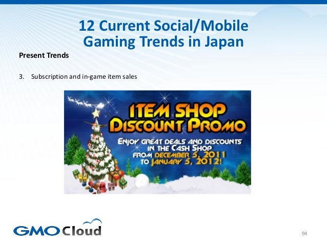 12 Current Social/Mobile                    Gaming Trends in JapanPresent Trends3. Subscription and in-game item sales    ...