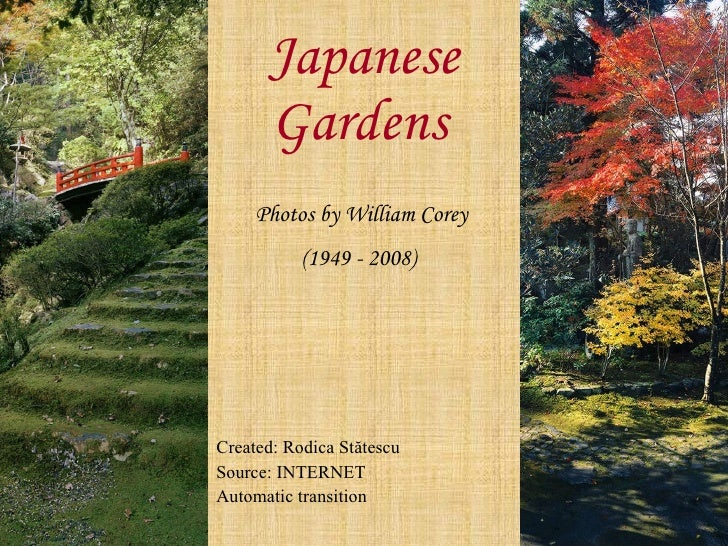 Japanese Gardens   Photos by William Corey  (1949 - 2008)   Created: Rodica St ătescu Source: INTERNET Automatic transition
