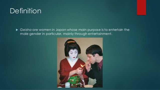 presentation on geishas Geishas are a main figure in japanese culture, they are meant to represent beauty, luxury and sophistication - presentation on geishas introduction unlike what you might think, those woman were not basically prostitutes.