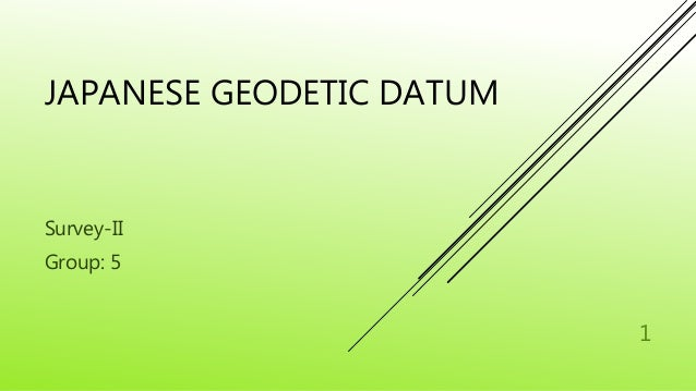 JAPANESE GEODETIC DATUM  Survey-II  Group: 5  1