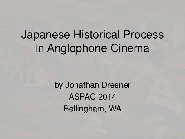 Japanese Historical Process in Anglophone Cinema by Jonathan Dresner ASPAC 2014 Bellingham, WA