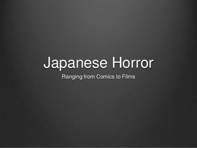 Japanese Horror  Ranging from Comics to Films