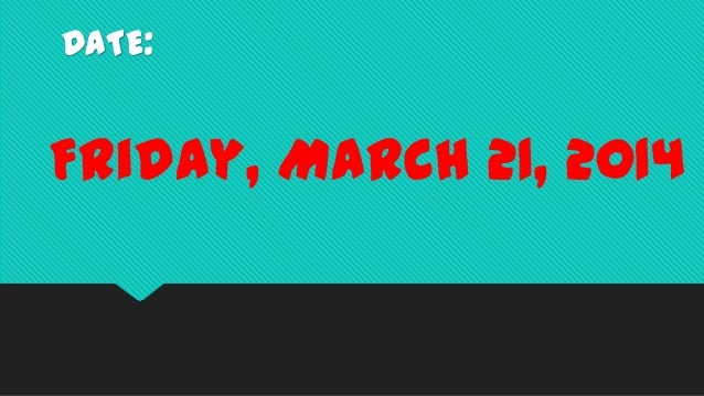DATE: Friday, March 21, 2014