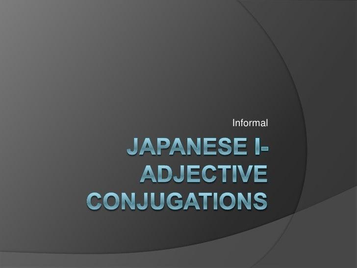 Japanese i-adjective conjugations<br />Informal<br />