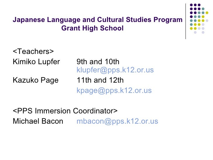 Japanese Language and Cultural Studies Program   Grant High School <ul><li><Teachers> </li></ul><ul><li>Kimiko Lupfer 9th ...