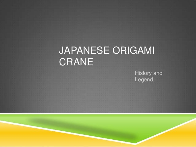 JAPANESE ORIGAMICRANE            History and            Legend