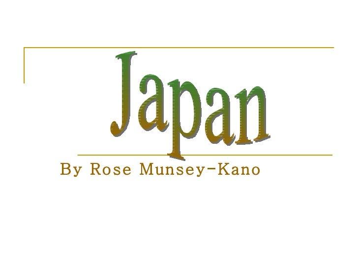 By Rose Munsey-Kano Japan