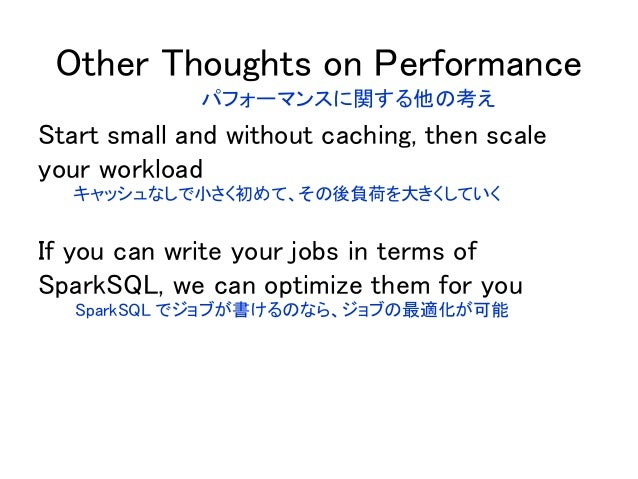 Other Thoughts on Performance Start small and without caching, then scale your workload If you can write your jobs in term...
