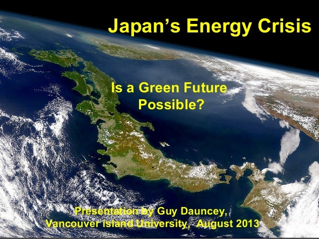 Japan's Energy Crisis Is a Green Future Possible?  Presentation by Guy Dauncey, Guy Dauncey 2013 Vancouver island Universi...