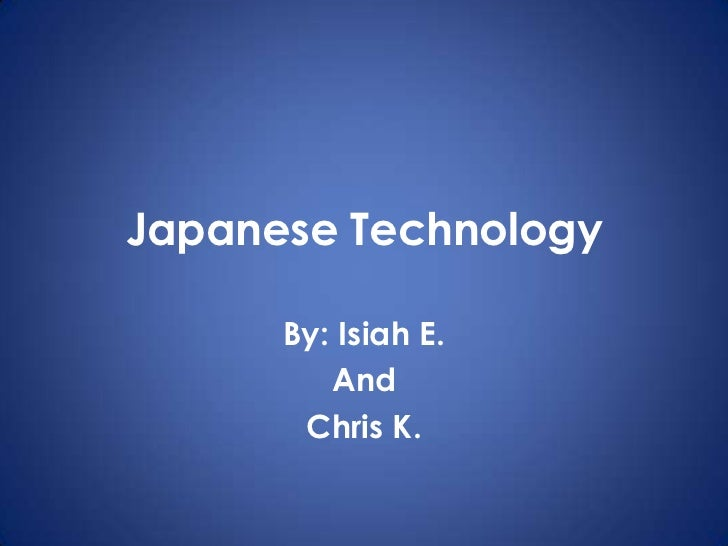 Japanese Technology<br />By: IsiahE.<br />And <br />Chris K.<br />