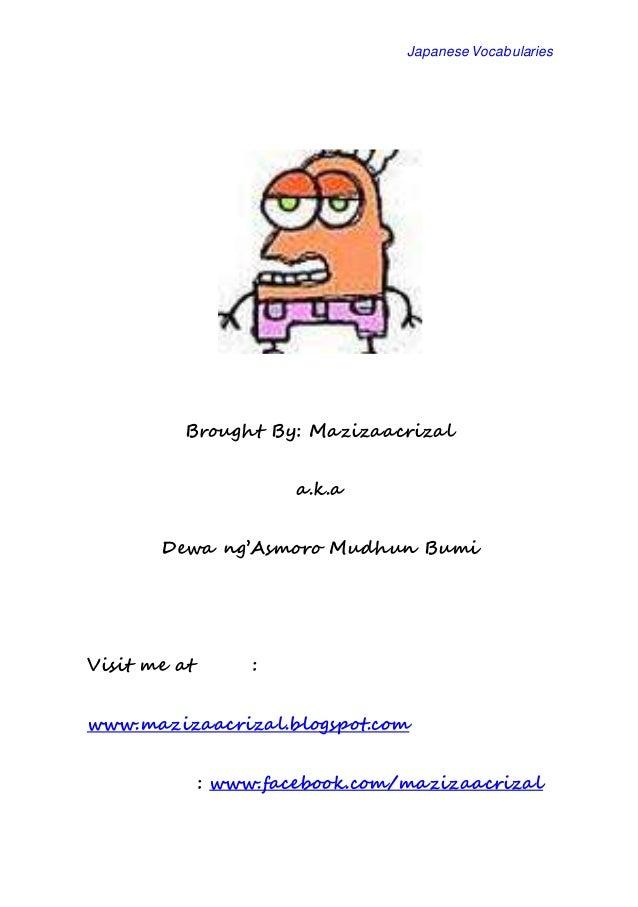 Japanese Vocabularies Brought By: Mazizaacrizal a.k.a Dewa ng'Asmoro Mudhun Bumi Visit me at : www.mazizaacrizal.blogspot....