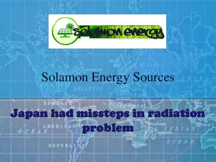 Solamon Energy SourcesJapan had missteps in radiation          problem