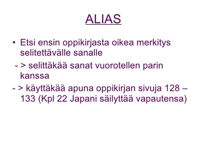 ALIAS <ul><li>Etsi ensin oppikirjasta oikea merkitys selitettävälle sanalle  </li></ul><ul><li>- > selittäkää sanat vuorot...