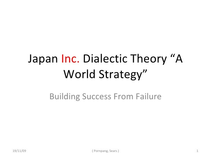 """Japan  Inc.  Dialectic Theory """"A World Strategy"""" Building Success From Failure 19/11/09 ( Pornpang, Sears )"""