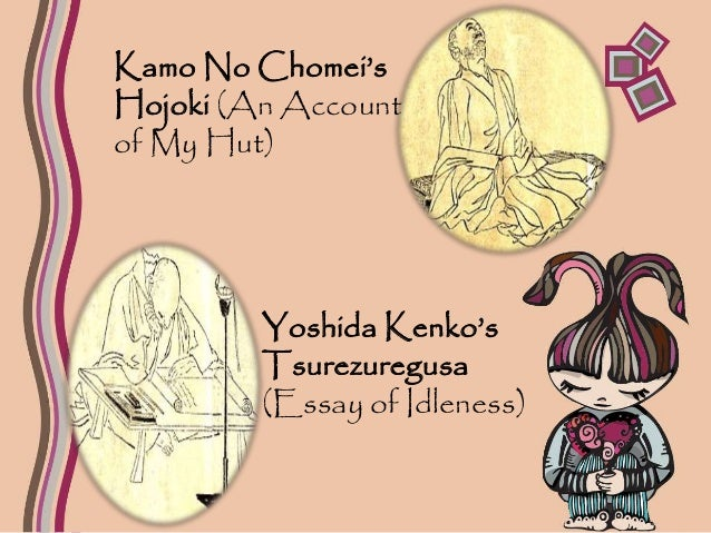 yoshida kenko essays in idleness summary Yoshida kenkô (1283-1350) wrote his essays in idleness in about 1330 his keen observations on life, nature, and art have made a lasting impact on japanese aesthetics.