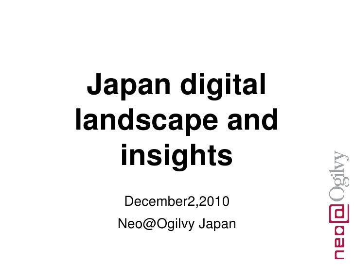 Japan digital landscape and insights<br />December2,2010<br />Neo@Ogilvy Japan<br />