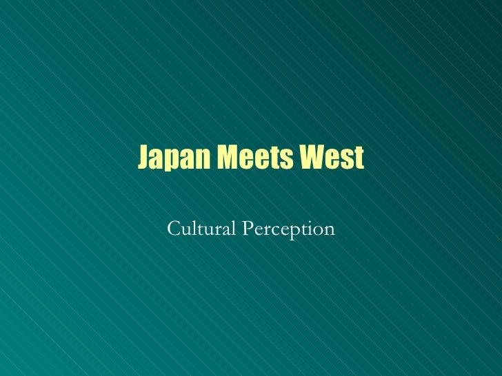 Japan Meets West Cultural Perception