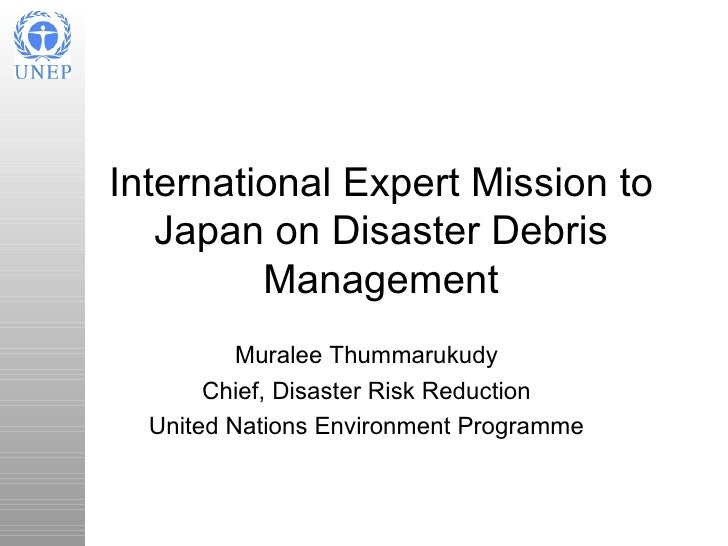 International Expert Mission to   Japan on Disaster Debris         Management          Muralee Thummarukudy       Chief, D...