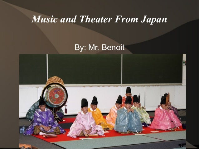 Music and Theater From Japan By: Mr. Benoit