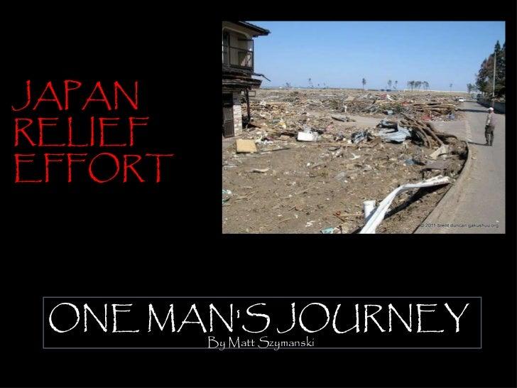 JAPAN RELIEF EFFORT ONE MAN'S JOURNEY   By Matt Szymanski