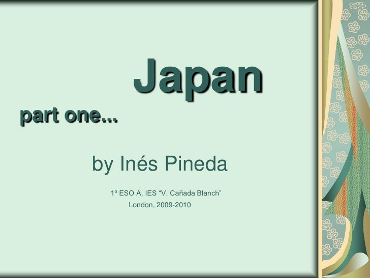 "Japanpart one...			by InésPineda1º ESO A, IES ""V. Cañada Blanch""London, 2009-2010<br />"